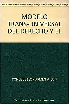 MODELO TRANS-UNIVERSAL DEL DERECHO Y EL: LUIS PONCE DE LEON ARMENTA