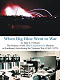 img - for When Big Blue Went to War: A History of the IBM Corporation's Mission in Southeast Asia during the Vietnam War (1965-1975) book / textbook / text book