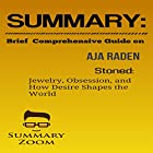 Summary and Brief Comprehensive Guide on Aja Raden's Stoned: Jewelry, Obsession, and How Desire Shapes the World Hörbuch von  Summary Zoom Gesprochen von: Doron Alon