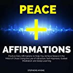 Peace Affirmations: Positive Daily Affirmations to Help You Achieve Solace in the Midst of Chaos Using the Law of Attraction, Self-Hypnosis, Guided Meditation and Sleep Learning | Stephens Hyang