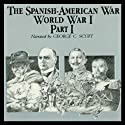 The Spanish-American War-World War I, Part 1 (       UNABRIDGED) by Ralph Raico Narrated by George C. Scott