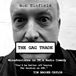 The Gag Trade: Misadventures in TV & Radio Comedy | Bob Sinfield