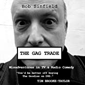 The Gag Trade: Misadventures in TV & Radio Comedy | [Bob Sinfield]