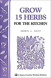 Grow 15 Herbs for the Kitchen- Storeys Country Wisdom Bulletin A-61 (Storey Country Wisdom Bulletin)