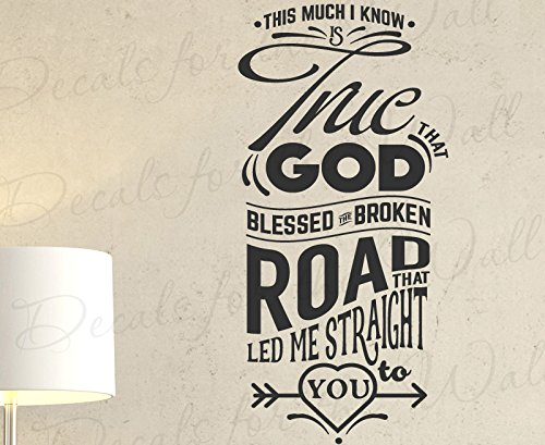 This Much I Know Is True The God Blessed The Broken Road That Led Me Straight To You - Rascal Flatts Bless Song Lyrics Love Marriage Couple Husband Wife Bedroom - Decorative Vinyl Wall Decal Lettering Art Decor Quote Design Sticker Saying Decoration