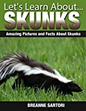 Skunks: Amazing Pictures and Facts About Skunks (Lets Learn About)