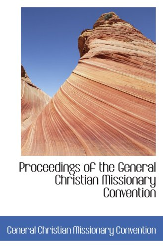 Proceedings of the General Christian Missionary Convention