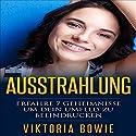 Ausstrahlung : Erfahre 7 Geheimnisse um dein Umfeld zu beeindrucken Hörbuch von Viktoria Bowie Gesprochen von: Danny-Farina Deschanel