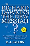 Is Richard Dawkins the New Messiah? A Layman's Critique of 'The God Delusion' (revised Edition)