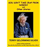 God Don't Take Crap from Nobody and Other Stories ~ Terry Gelormino Silver