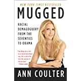 Mugged: Racial Demagoguery from the Seventies to Obama ~ Ann Coulter
