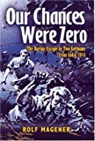 img - for OUR CHANCES WERE ZERO: The Daring Escape by two German POW's from India in 1942 by Rolf Magener (2002-04-04) book / textbook / text book