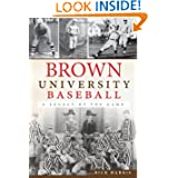 Brown University Baseball: A Legacy of the Game (The History Press)