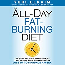 The All Day Fat-Burning Diet: The 5-Day Food-Cycling Formula That Resets Your Metabolism to Lose up to 5 Pounds a Week | Livre audio Auteur(s) : Yuri Elkaim Narrateur(s) : Yuri Elkaim