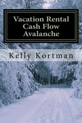 Vacation Rental Cash Flow Avalanche: Turning Your Vacation Rental Into A Financial Success