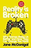 img - for Reality is Broken: Why Games Make Us Better and How They Can Change the World by McGonigal. Jane ( 2012 ) Paperback book / textbook / text book