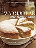Gaitri Pagrach-Chandra Warm Bread and Honey Cake: Home Baking from Around the World