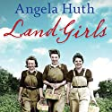 Land Girls Audiobook by Angela Huth Narrated by Caroline Lennon