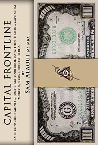 Capital Frontline: Raise Conscious Money & Jump-Start Your Business within Healing Capitalism  by Sam Alaoui MS MBA ebook deal