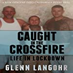 Caught in the CrossFire: A Memoir of Life in Lockdown with Serial Killers, Mobsters and Gang Bangers   Glenn Langohr