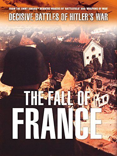 Decisive Battles of Hitler's War: The Fall of France