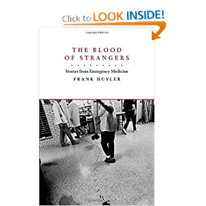 The Blood of Strangers: Stories from Emergency Medicine Frank Huyler