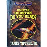 Houston, Houston, do you read? (The Science Fiction Book Club collection) ~ James Tiptree Jr.