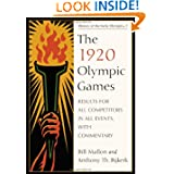 The 1920 Olympic Games: Results for All Competitors in All Events, with Commentary (History of the Early Olympics...