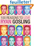 100 Reasons to Love Ryan Gosling