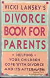Vicki Lansky's Divorce Book for Parents (0453006574) by Lansky, Vicki