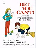 Bet You Can't!: Science Impossibilities to Fool You (0688519059) by Vicki Cobb