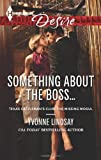 Yvonne Lindsay Something about the Boss... (Harlequin Desire)