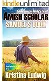 Amish Scholar: Samuel's Book (Amish in College 3)