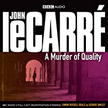 A Murder of Quality (Dramatised) Performance by John le Carré Narrated by Simon Russell Beale, Geoffrey Palmer, Marcia Warren