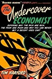 img - for The Undercover Economist: Exposing Why the Rich Are Rich, the Poor Are Poor--and Why You Can Never Buy a Decent Used Car! by Harford, Tim unknown Edition [Hardcover(2005)] book / textbook / text book