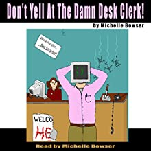 Don't Yell at the Damn Desk Clerk! Audiobook by Michelle Bowser Narrated by Michelle Bowser