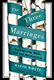 The Three Marriages: Reimagining Work, Self and Relationship (159448435X) by Whyte, David