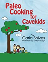 Paleo Cooking for Cavekids from Firestorm Editions