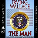 The Man (       UNABRIDGED) by Irving Wallace Narrated by Rhett S. Price