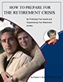 How To Prepare For The Retirement Crisis - By Protecting Your Assets And Guaranteeing Your Retirement Income