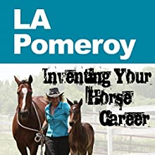 L.A. Pomeroy: Inventing Your Horse Career Book 3 (       UNABRIDGED) by Nanette Levin, Lisa Derby Oden, LA Pomeroy Narrated by Nanette Levin, Lisa Derby Oden