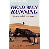 Dead Man Running: From Alcohol to Atacamaby Billy Isherwood