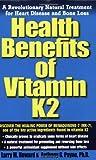 Health Benefits of Vitamin K-2: A Revolutionary Treatment for Heart Disease and Bone Loss Larry Howard