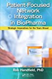 img - for Patient-Focused Network Integration in BioPharma: Strategic Imperatives for the Years Ahead book / textbook / text book