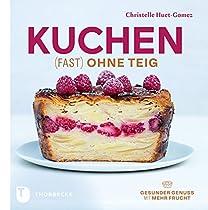 KUCHEN FAST OHNE TEIG: GESUNDER GENUSS MIT MEHR FRUCHT (GERMAN EDITION)