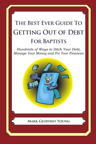 The Best Ever Guide to Getting Out of Debt for Baptists: Hundreds of Ways to Ditch Your Debt,  Manage Your Money and Fix Your Finances