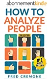 How To Analyze People: Successful Guide to Human Psychology, Body Language and How To Read People Instantly - 2nd Edition (English Edition)
