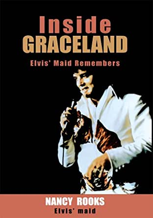 Inside Graceland: Elvis' Maid Remembers - Kindle edition by Nancy