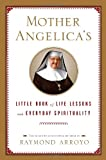 Mother Angelicas Little Book of Life Lessons and Everyday Spirituality