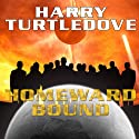 Homeward Bound Audiobook by Harry Turtledove Narrated by Patrick Lawlor